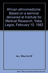 African ethnomedicine: Based on a seminar delivered at Institute for Medical Research, Yaba, Lagos, February 10, 1982