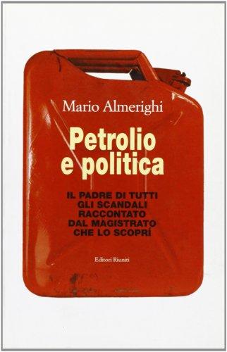 Petrolio e politica. Il padre di tutti gli scandali raccontato dal magistrato...