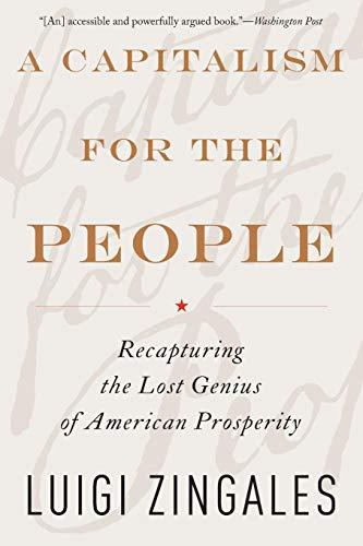 A Capitalism for the People: Recapturing the Lost Genius of American Prosperity por Luigi Zingales
