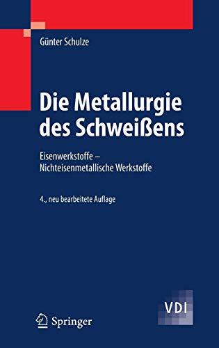 Die Metallurgie des Schweißens: Eisenwerkstoffe - Nichteisenmetallische Werkstoffe (VDI-Buch) (Schweißens Die Des Physik)