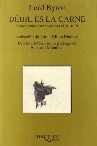 Débil es la carne: Correspondencia veneciana (1816-1819) (Volumen Independiente) por Lord Byron