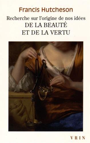 Recherche Sur L'Origine de Nos Idees de La Beaute Et de La Vertu (Bibliotheque Des Textes Philosophiques - Poche)