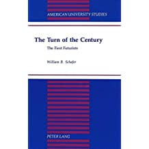 The Turn of the Century: The First Futurists (American University Studies Series XX, Fine Arts) by William B. Schafer (1995-04-01)