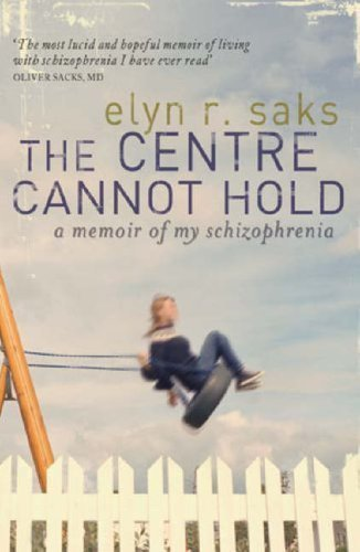 The Centre Cannot Hold: A Memoir of My Schizophrenia of Saks, Elyn R. on 04 September 2008