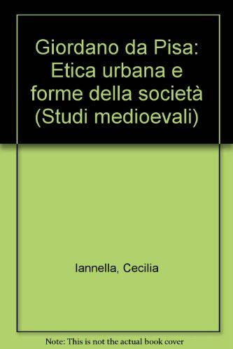 Giordano da Pisa. Etica urbana e forme della societ