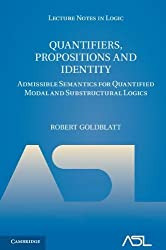 Quantifiers, Propositions and Identity: Admissible Semantics for Quantified Modal and Substructural Logics (Lecture Notes in Logic) by Robert Goldblatt (2011-07-14)