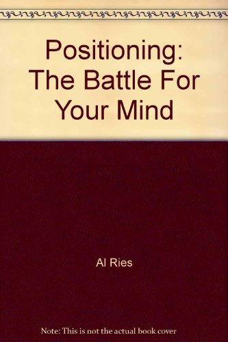 positioning the battle for your mind by Download positioning: the battle for your mind or any other file from books category http download also available at fast speeds.