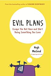 Evil Plans: Escape the Rat Race and Start Doing Something You Love by Hugh MacLeod (2011-07-29)