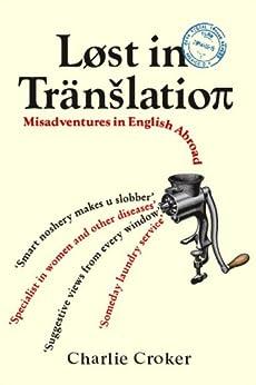 Lost in Translation: Misadventures in English Abroad von [Croker, Charlie]