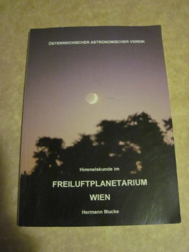 Preisvergleich Produktbild Himmelskunde im Freiluftplanetarium Wien: Neu geschaffen für den Blick ins Weltall mit freiem Auge