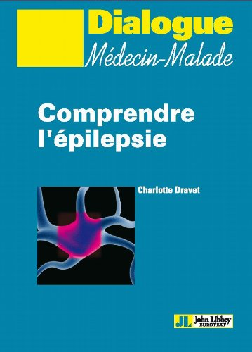 Comprendre l'épilepsie (Dialogue Médecin-Malade) par Charlotte Dravet