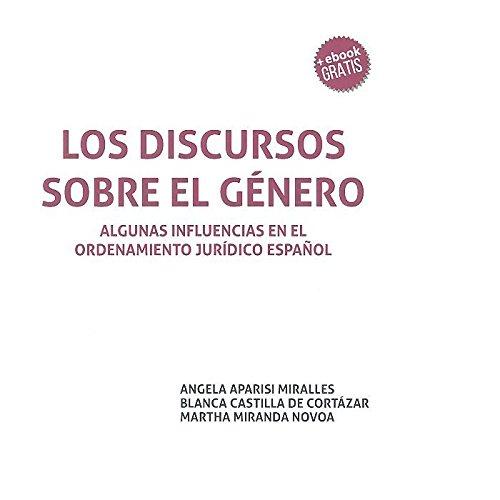 Los discursos sobre el género : algunas influencias en el ordenamiento jurídico español por Ángela . . . [et al. ] Aparisi Miralles
