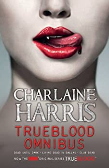 True Blood Omnibus: Dead Until Dark, Living Dead in Dallas, Club Dead (Sookie Stackhouse Omnibus Book 1) by [Harris, Charlaine]