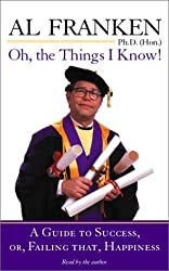 Oh, The Things I Know (Highbridge Distribution) by Al Franken (2002-02-22)
