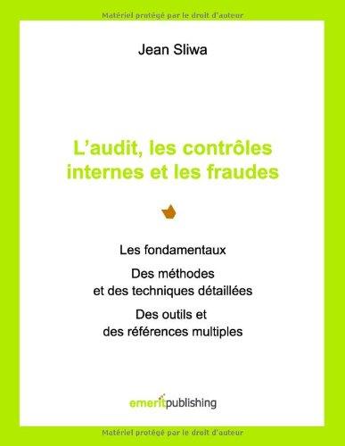 L'audit, les contrôles internes et les fraudes : Les fondamentaux, des méthodes et des techniques détaillées, des outils et des références multiples