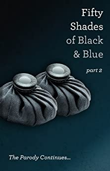 Fifty Shades of Black and Blue:  Part 2 by [Naughtie, I B]