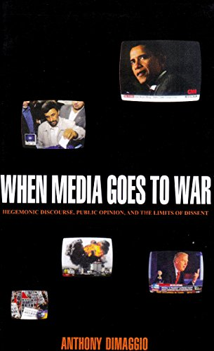 When Media Goes to War: Hegemonic Discourse, Public Opinion, and the Limits of Dissent [Hardcover] [Jan 01, 2012] Anthony Dimaggio