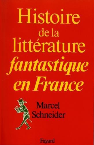 Histoire de la littérature fantastique en France / Marcel Schneider.- Paris : Fayard , impr. 1985, cop. 1985
