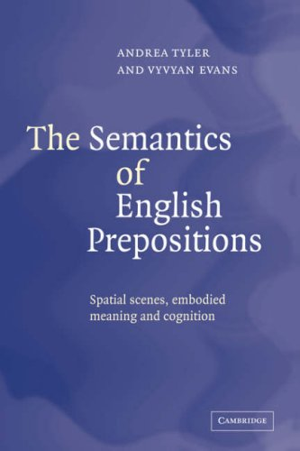 The Semantics of English Prepositions: Spatial Scenes, Embodied Meaning, and Cognition por Andrea Tyler