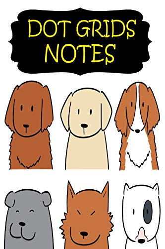 Dot Grips Notes: Bullets Journal :Blank Dots Pattern Notebook Dotted Grid with Academic Students School Calendar Sep 2018-Dec 2019 For Writing Notes, ... Size 6 x 9 Inches, Dogs Cute - Home Cute Kostüm