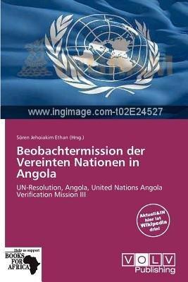 { BEOBACHTERMISSION DER VEREINTEN NATIONEN IN ANGOLA (GERMAN) } By Ethan, S Ren Jehoiakim ( Author ) [ Apr - 2012 ] [ Paperback ]