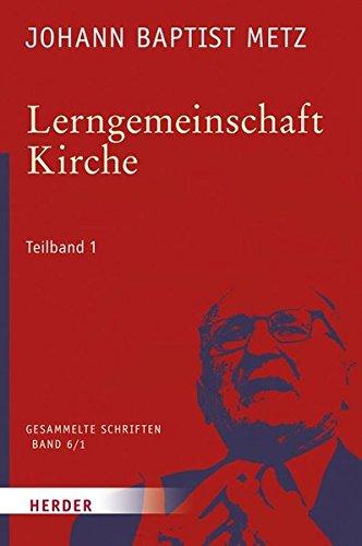 Johann Baptist Metz - Gesammelte Schriften: Lerngemeinschaft Kirche: 1. Teilband: Kirchliche Lernprozesse