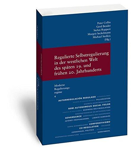 Regulierte Selbstregulierung in der westlichen Welt des späten 19. und frühen 20. Jahrhunderts: (Moderne Regulierungssysteme. Hrsg. von Peter Collin. ... zur Europäischen Rechtsgeschichte, Band 290)