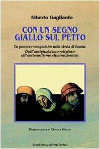 Con un segno giallo sul petto. Dall'antigiudaismo religioso all'antisemitismo eliminazionista (Storie) por Alberto Gagliardo