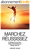 Marchez-Réussissez : 15 Minutes Par Jour Pour Activer Votre Confiance en Soi Et Réussir Votre Vie