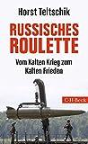 Russisches Roulette: Vom Kalten Krieg zum Kalten Frieden - Horst Teltschik
