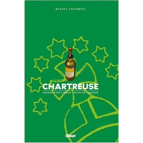 Chartreuse : Histoire d'une liqueur, Guide de l'amateur de Michel Steinmetz ( 22 novembre 2006 )