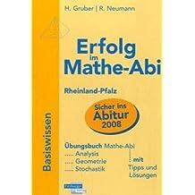 Erfolg im Mathe-Abi 2007 Rheinland-Pfalz: Übungsbuch für die optimale Vorbereitung in Analysis, Geometrie und Stochastik mit verständlichen Lösungen - mit vielen praktischen Tipps