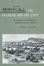 The Railroad and the State: War, Politics, and Technology in Nineteenth-Century America by Robert Angevine (2004-07-09)