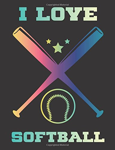 I Love Softball: Softball Journal Lined, Grid Ruled and Blank Pages, 108 Pages inside Notebook por Sideline Warrior Media