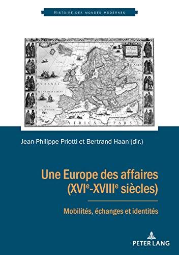 Une Europe des affaires (XVIe-XVIIIe siècles) : Mobilités, échanges et identités par Collectif