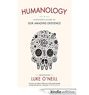 Humanology: A Scientist's Guide to Our Amazing Existence [Edizione Kindle]