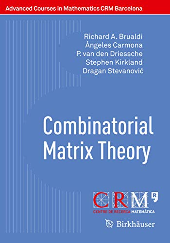 Combinatorial Matrix Theory (Advanced Courses in Mathematics - CRM Barcelona) (English Edition)