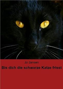 Bis dich die schwarze Katze frisst von [Jansen, Jo]