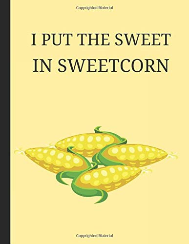I Put The Sweet In Sweetcorn: Lined Note Book Journal Sweet Corn Cutter