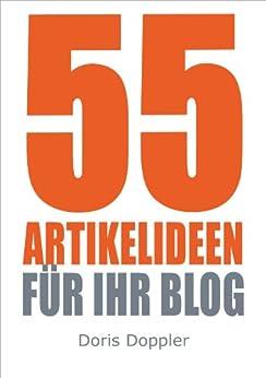 55 Artikelideen für Ihr Blog (Tipps für attraktive Blogposts und erfolgreiches Bloggen) (German Edition) by [Doppler, Dr. Doris]