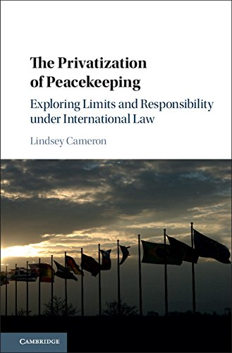 The Privatization of Peacekeeping: Exploring Limits and Responsibility under International Law