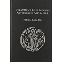 Byzantium's Last Imperial Offensive in Asia Minor: The Documentary Evidence for and Hagiographical Lore About John III Ducas Vatatzes' Crusade Again (Hellenism--Ancient, Mediaeval, Modern, 7th V)