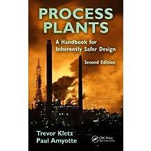 [(Process Plants: A Handbook for Inherently Safer Design )] [Author: Trevor A. Kletz] [May-2010]