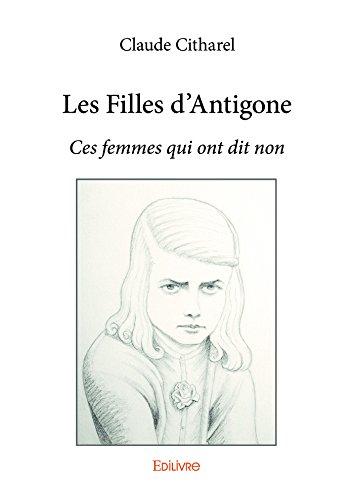 Les Filles d'Antigone: Ces femmes qui ont dit non (Collection Classique) par Claude Citharel