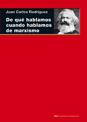 De qué hablamos cuando hablamos de marxismo. (Teoría, literatura y realidad histórica) (Cuestiones de antagonismo) por Juan Carlos Rodríguez Gómez
