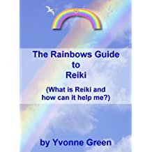 The Rainbows Guide to Reiki (What is Reiki and how can it help me?)