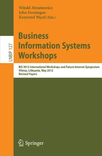 Business Information Systems I (Business Information Systems Workshops: B.I.S. 2012 International Workshops and Future Internet Symposium, Vilnius, Lithuania, May 21-23, 2012 Revised ... in Business Information Processing, Band 127))