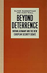 Beyond Deterrance - Britain Germany + the New Europian Security Debate: Britain, Germany and the New European Security Debate (Oxford Research Group)