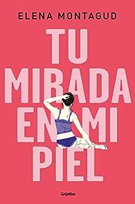 Tu mirada en mi piel par Elena Montagud