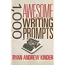 [(1,000 Awesome Writing Prompts)] [Author: Ryan Andrew Kinder] published on (August, 2014)